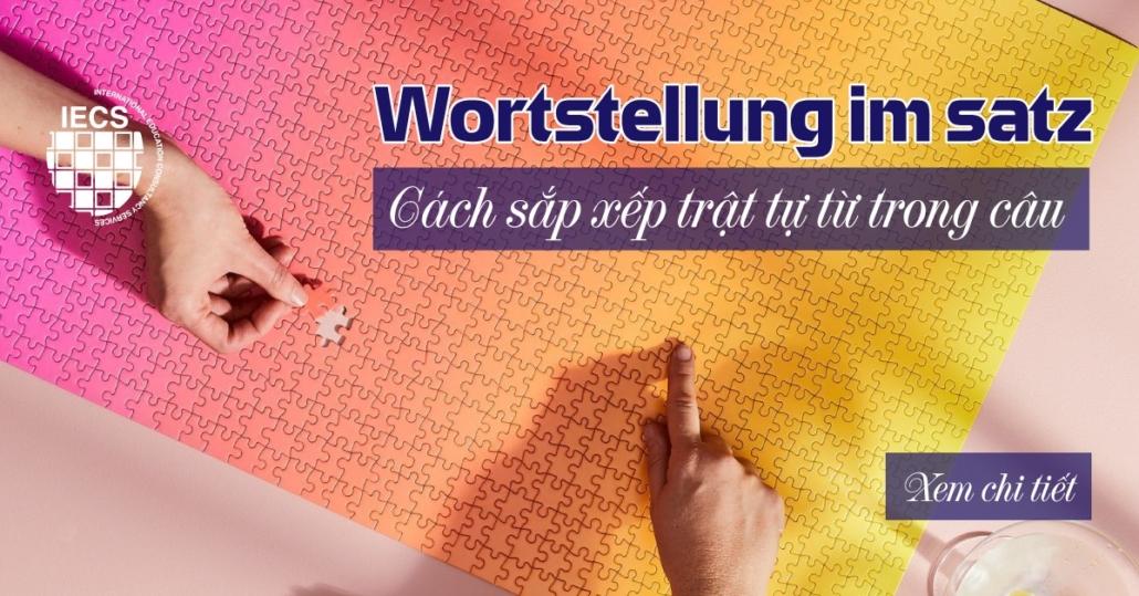 Wortstellung im Satz Cách sắp xếp trật tự từ trong câu